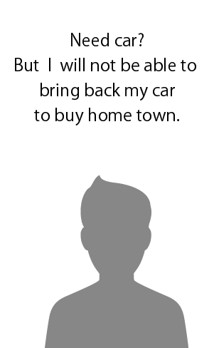 Need car? But I will not be able to bring back my car to buy home town.