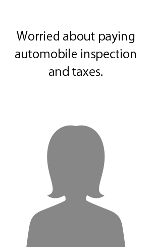 Worried about paying automobile inspection and taxes.